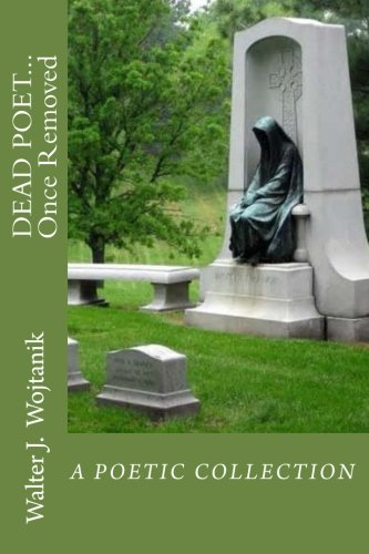cover pic of 'Dead Poets...Once Removed' by Walter J. Wojtanik