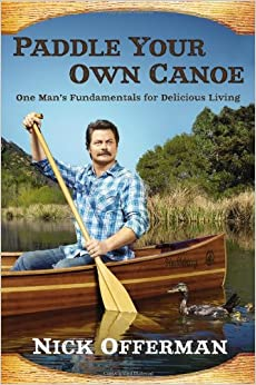 Paddle Your Own Canoe - Nick Offerman