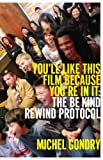 You'll Like This Film Because You're In It: To Be Kind Rewind Protocol (Picturebox Books)