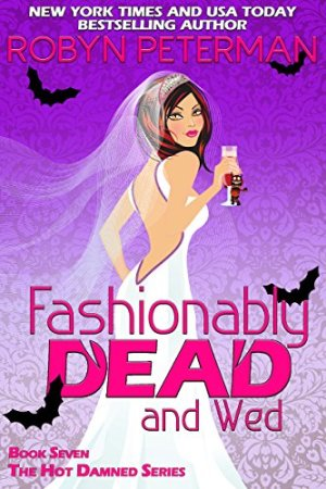 Fashionably Dead and Wed: Book Seven, The Hot Damned Series by Robyn Peterman download