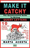 Make It Catchy: The Quintessential Guide to Writing Query Letters (Quintessential Guides)