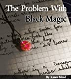 The Problem With Black Magic (The Familiar Series Book 1)