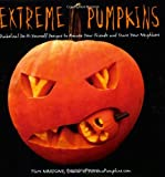 Extreme Pumpkins: Diabolical Do-It-Yourself Designs to Amuse Your Friends and Scare Your Neighbors
