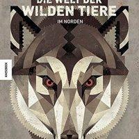 Die Welt der wilden Tiere im Norden / Dieter Braun