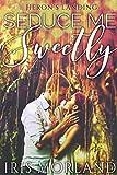 Seduce Me Sweetly (Heron's Landing Book 1)