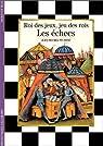 Les Echecs : Roi des jeux, jeu des rois