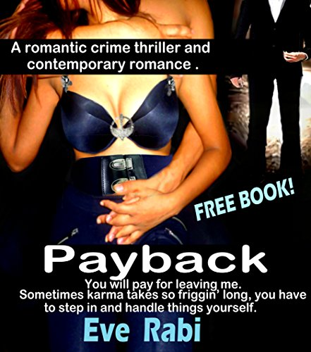 Payback: (You will pay for leaving me.) Sometimes karma takes so friggin' long, you have to step in and handle things yourself. A romantic thriller and contemporary romance. A free book.