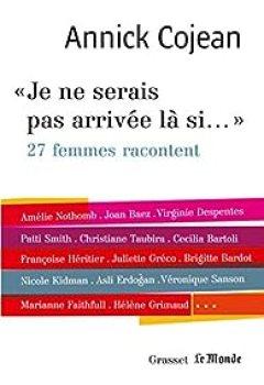Livres Couvertures de Je Ne Serais Pas Arrivée Là Si... : Avec Le Monde