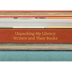Unpacking My Library: Writers and Their Books (Unpacking My Library Series)