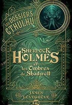Livres Couvertures de Les Dossiers Cthulhu : Sherlock Holmes Et Les Ombres De Shadwell