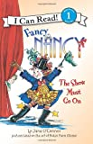 Fancy Nancy: The Show Must Go On (I Can Read Book 1)