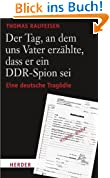 Der Tag, an dem uns Vater erzählte, dass er ein DDR-Spion sei: Eine deutsche Tragödie