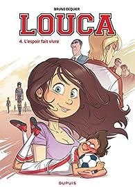 Louca, tome 4 : L'espoir fait vivre par Dequier