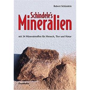 Schindele's Mineralien: Mit 34 Mineralstoffen für Mensch, Tier und Natur