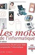 Les Mots de l'Informatique 3e ed - Dictionnaire illustré pour bien comprendre l'informatique