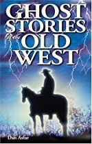 Ghost Stories of the Old West by Dan Asfar