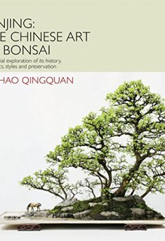 Livres Couvertures de Penjing the Art of Chinese Bonsai: A Pictorial Exploration of Its History, Aesthetics, Styles and Preservation