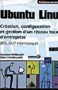 Ubuntu Linux - Création, configuration et gestion d'un réseau local d'entreprise (BTS, DUT Informatique) (3ème édition)