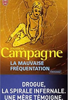 Livres Couvertures de La Mauvaise Fréquentation : Drogue, La Spirale Infernale, Une Mère Témoigne