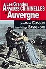 Les grandes affaires criminelles d'Auvergne : De la Révolution à nos jours