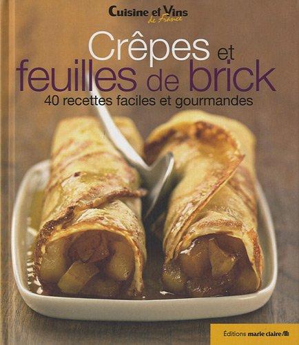 Telecharger Crêpes et feuilles de brick : 40 recettes faciles et gourmandes de Cuisine et Vins de France