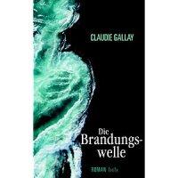 Die Brandungswelle : Roman / Claudie Gallay