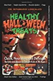 Healthy Halloween Treats: Quick, Nourishing and Delicious - Recipes and Rituals to Delight Kids of All Ages