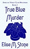 True Blue Murder (African Violet Club Mysteries Book 1)