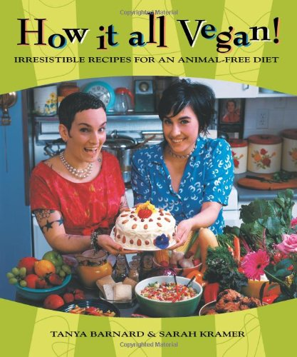 How It All Vegan! Irresistible Recipes for an Animal-Free Diet