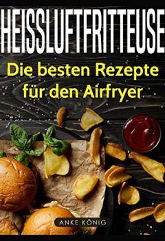 Cover von Heissluftfritteuse: Die besten Rezepte für den Airfryer
