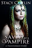Saved by a Vampire (The Transformed Series)