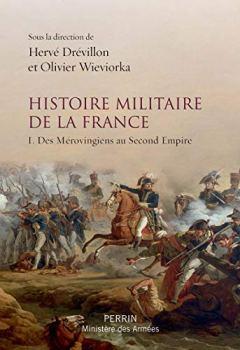 Telecharger Histoire militaire de la France (1) de Herv� DREVILLON