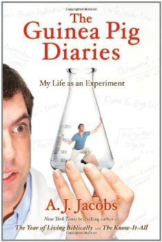 The Guinea Pig Diaries: My Life as an Experiment, A.J. Jacobs