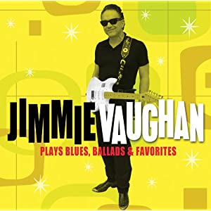 Jimmie Vaughan-Plays Blues, Ballads & Favorites
