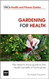 Gardening For Health : The Need to Know Guide to the Health Benefits of Horticulture (Central YMCA Health and Fitness Guides)
