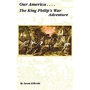 Our America....The King Philip's War Adventure (Volume 2)