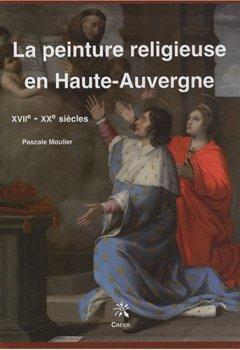 Livres Couvertures de La peinture religieuse en Haute-Auvergne : XVIIe-XXe siècles