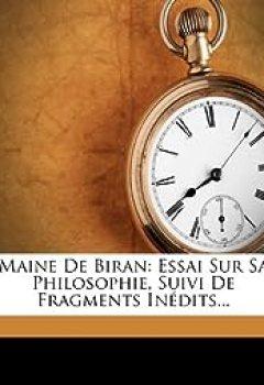 Livres Couvertures de Maine De Biran: Essai Sur Sa Philosophie, Suivi De Fragments Inedits.