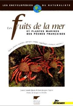 Livres Couvertures de LES FRUITS DE LA MER ET PLANTES MARINES DES PECHES FRANÇAISES. Algues, plantes marines, éponges, coraux, coquillages, crustacés, oursins...