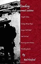 The Gourmet Cowboy: Cowboy Style Gourmet Cuisine