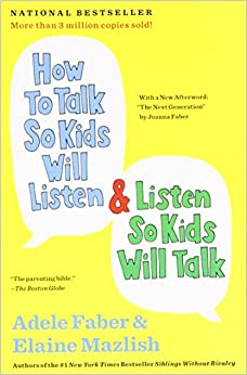 How to Talk So Kids Will Listen & Listen So Kids Will Talk, by Adele Faber and Elaine Mazlish