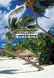 virtual trip Tahiti BORABORA タヒチ・ボラボラ島 [低価格版] [DVD]