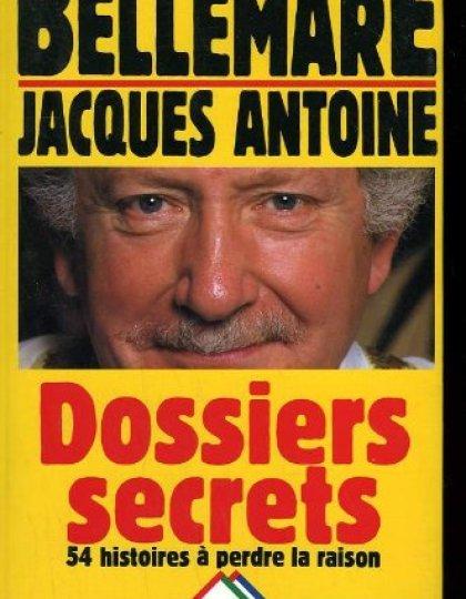 Bellemare Pierre Dossiers Secrets 54 histoires à pedre la raison