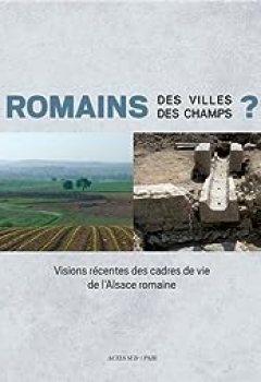 Livres Couvertures de Romains Des Villes, Romains Des Champs ? : Visions Récentes Des Cadres De Vie De L'Alsace Romaine
