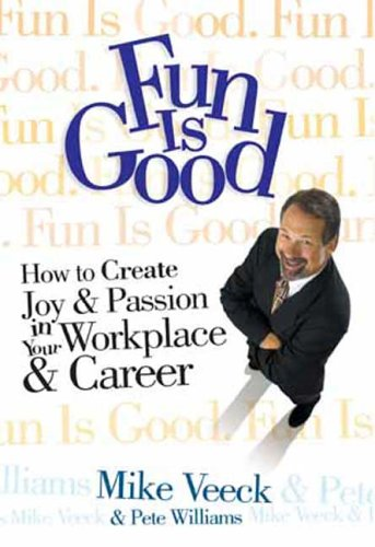 Fun Is Good: How To Create Joy & Passion in Your Workplace & Career by Mike Veeck and Pete Williams, Mr. Media Interviews