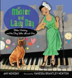 Mister and Lady Day: Billie Holiday and the Dog Who Loved Her by Amy Novesky | Featured Book of the Day | wearewordnerds.com