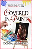 Covered In Paint: Book Five of the Art Of Love Series