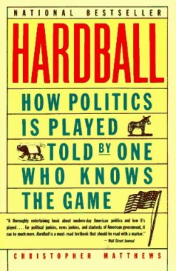 Hardball: How Politics Is Played, Told by One Who Knows the Game by Chris Matthews