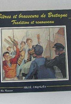 Livres Couvertures de Bières et brasseurs de Bretagne : Tradition et renouveau