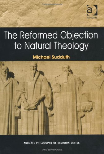 The Reformed Objection to Natural Theology (Ashgate Philosophy of Religion Series)